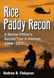 Rice Paddy Recon - A Marine Officer's Second Tour in Vietnam, 1968-1970 ebook by Andrew R. Finlayson