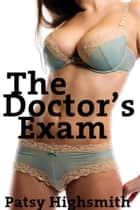 The Doctor's Exam (Rough Sex With A Doctor And Nurse) ebook by Patsy Highsmith