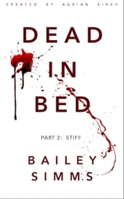 DEAD IN BED by Bailey Simms: Part 2 - Stiff ebook by Adrian Birch