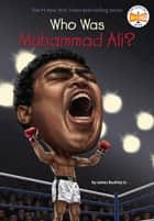 Who Was Muhammad Ali? ebook by James Buckley, Jr., Who HQ,...