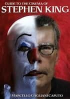 Guide to the Cinema of Stephen King ebook by Marcello Gagliani Caputo