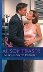 The Boss's Secret Mistress (Mills & Boon Modern) (In Love with Her Boss, Book 1) ekitaplar by Alison Fraser