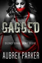 Gagged ebook de Aubrey Parker