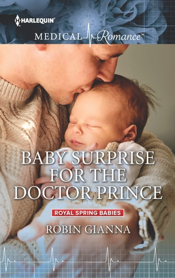 Baby Surprise for the Doctor Prince ebook by Robin Gianna