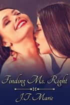 Finding Ms. Right Box Set ebook by J.T. Marie