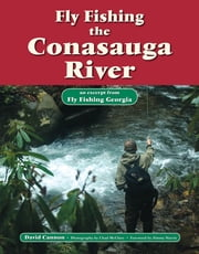 Fly Fishing the Conasauga River - An Excerpt from Fly Fishing Georgia ebook by David Cannon,Chad McClure
