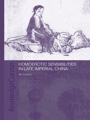 Homoerotic Sensibilities in Late Imperial China ebook by Cuncun Wu