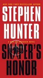 Sniper's Honor - A Bob Lee Swagger Novel ebook by
