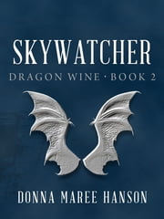 Skywatcher: Dragon Wine 2 ebook by Donna Maree Hanson,Donna Hanson