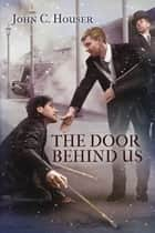 The Door Behind Us ebook by John C. Houser