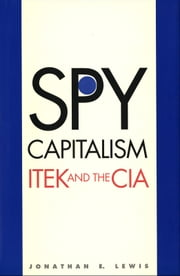 Spy Capitalism - ITEK and the CIA ebook by Professor Jonathan E. Lewis