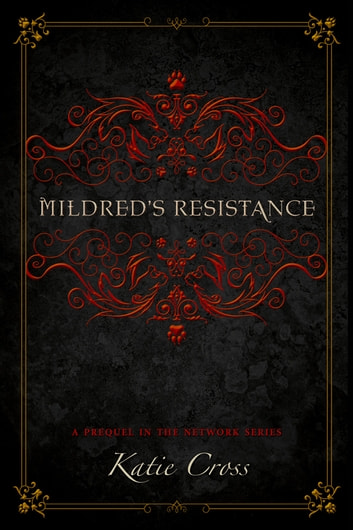 Mildred's Resistance - A Prequel in the Network Series ebook by Katie Cross