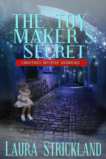 The Toy Maker's Secret - Christmas Mystery Anthology ebook by Laura Strickland