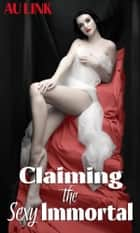 Claiming the Sexy Immortal ebook by AU Link, Moira Nelligar