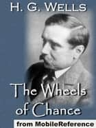 The Wheels Of Chance; A Bicycling Idyll (Mobi Classics) ebook by