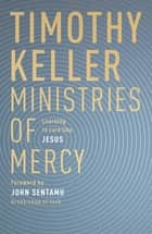 Ministries of Mercy - Learning To Care Like Jesus ebook by Timothy Keller