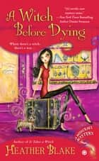 A Witch Before Dying ebook by Heather Blake