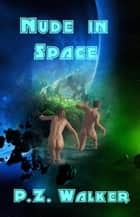 Nude in Space ebook by P.Z. Walker