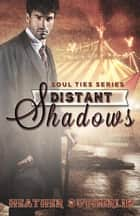 Distant Shadows - Soul Ties, #3 ebook by Heather Sutherlin