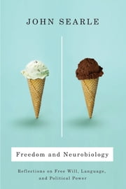 Freedom and Neurobiology - Reflections on Free Will, Language, and Political Power ebook by John Searle