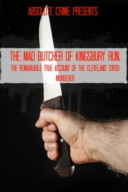 The Mad Butcher of Kingsbury Run - The Remarkable True Account of the Cleveland Torso Murderer ebook by Tim Huddleston