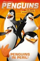 Penguins of Madagascar Vol.3 - Penguins in Peril ebook by Cavan Scott, Stuart Atholl Gordon, Lucas Ferreyra,...