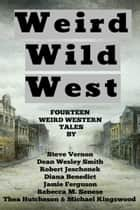 Weird Wild West - A Bundle Of Weird Western Tales ebook by Steve Vernon, Robert Jeschonek, Dean Wesley Smith,...