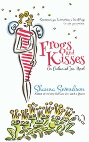 Frogs and Kisses - Enchanted, Inc., #8 ebook by Shanna Swendson