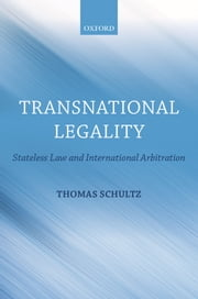 Transnational Legality - Stateless Law and International Arbitration ebook by Thomas Schultz
