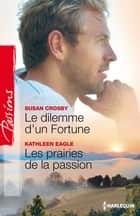 Le dilemme d'un Fortune - Les prairies de la passion ebook by Susan Crosby,Kathleen Eagle