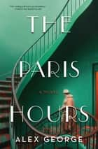 The Paris Hours - A Novel ebook by Alex George
