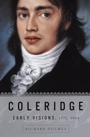 Coleridge: Early Visions, 1772-1804 ebook by Richard Holmes