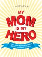 My Mom Is My Hero ebook by Susan Reynolds