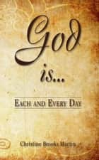 Each and Every Day! God Is... ebook by Christine Brooks Martin