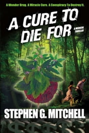A Cure To Die For: A Medical Thriller ebook by Stephen G Mitchell