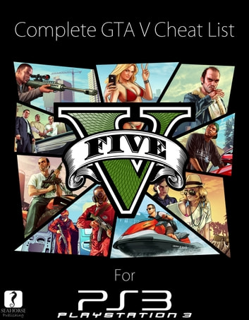 Complete Grand Theft Auto 5 Cheat List for PlayStation 3