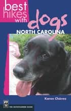 Best Hikes with Dogs North Carolina ebook by Karen Chavez
