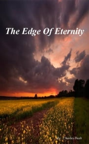 The Edge Of Eternity ebook by Charles Bush