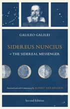 Sidereus Nuncius, or The Sidereal Messenger ebook by Galileo Galilei,Albert Van Helden,Albert Van Helden,Albert Van Helden
