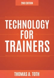 Technology for Trainers, 2nd Edition ebook by Thomas Toth