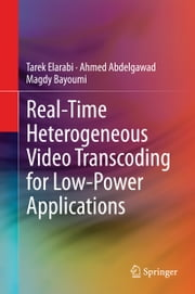 Real-Time Heterogeneous Video Transcoding for Low-Power Applications ebook by Tarek Elarabi,Ahmed Abdelgawad,Magdy Bayoumi