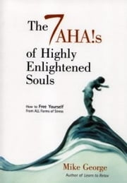 7 Ahas Of Highly Enlightened Souls ebook by Mike George