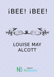 !Bee¡! Bee¡ ebook by Louise May Alcott