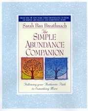 The Simple Abundance Companion - Following Your Authentic Path to Something More ebook by Sarah Ban Breathnach