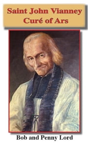 Saint John Vianney the Cure of Ars ebook by Bob and Penny Lord