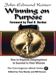 Winning on Purpose: How to Organize Congregations to Succeed in Their Mission ebook by Kaiser, John , Edmund