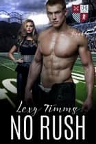 No Rush - The University of Gatica Series, #6 ebook by Lexy Timms