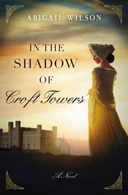 In the Shadow of Croft Towers ebook by Abigail Wilson