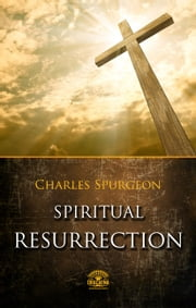 Spiritual Resurrection ebook by Charles H. Spurgeon
