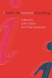 Issues in Science Teaching ebook by John Sears,Pete Sorenson